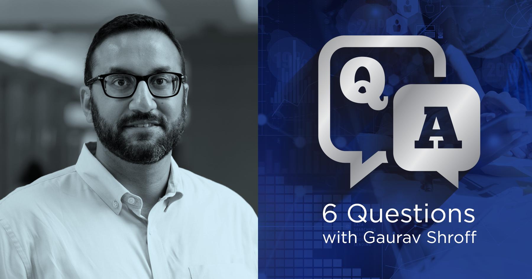 Q&A: 6 Questions With Gaurav Shroff